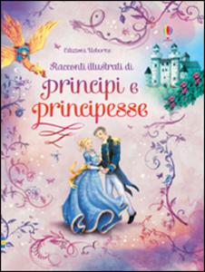 Libro Racconti illustrati di principi e principesse Alessandro Roberti