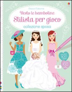 Stilista per gioco. Collezione sposa. Vesto le bamboline. Con adesivi - Fiona Watt,Stella Baggott - copertina