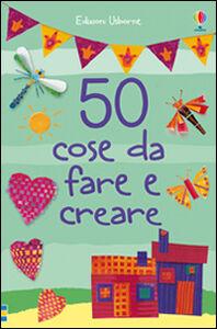 Foto Cover di 50 cose da fare e creare, Libro di  edito da Usborne Publishing