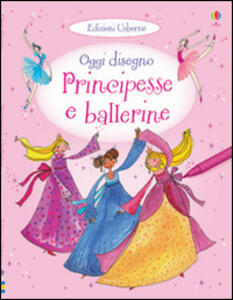 Principesse e ballerine. Oggi disegno