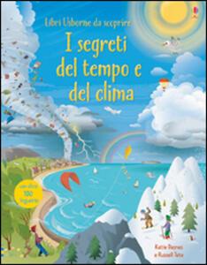 I segreti del tempo e del clima. Libri da scoprire - Katie Daynes,Russell Tate - copertina