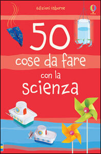 50 cose da fare con la scienza - Kate Knighton,Georgina Andrews - copertina