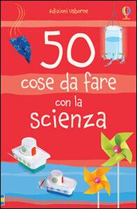 Libro 50 cose da fare con la scienza Kate Knighton , Georgina Andrews