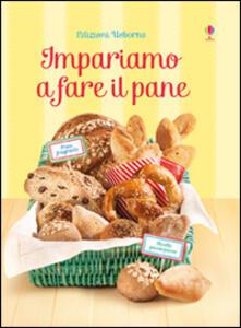 Impariamo a fare il pane. Ediz. illustrata - Abigail Wheatley,Francesca Carabelli - copertina