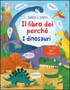 Il libro dei perché. I dinosauri. Sollevo e scopro - Katie Daynes,Marie-Eve Tremblay - copertina