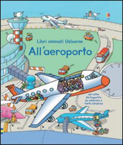 All'aeroporto. Libri animati. Ediz. illustrata - Rob Lloyd Jones,Stefano Tognetti - copertina
