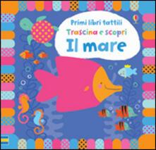 Il mare. Trascina e scopri. Primi libri tattili. Ediz. illustrata.pdf