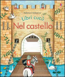Nel castello. Libri cucù - Anna Milbourne,Felicita Sala - copertina