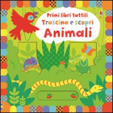 Voluntariadobaleares2014.es Animali. Trascina e scopri. Primi libri tattili. Ediz. illustrata Image