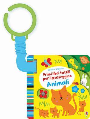 Animali. Primi libri tattili per il passeggino. Ediz. illustrata