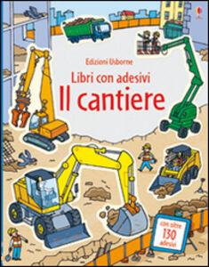 Libro Il cantiere. Libri con adesivi Jessica Greenwell , Stefano Tognetti