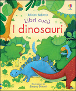 I dinosauri. Libri cucù. Ediz. illustrata - Anna Milbourne,Simona Dimitri - copertina