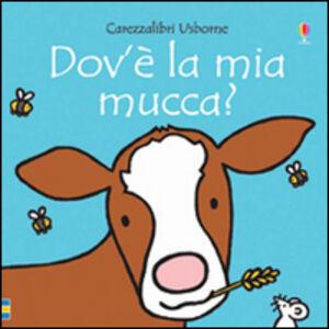 Libro Dov'è la mia mucca? Fiona Watt , Rachel Wells 0
