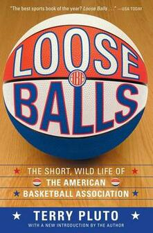 Loose Balls: The Short, Wild Life of the American Basketball Association - Terry Pluto - cover