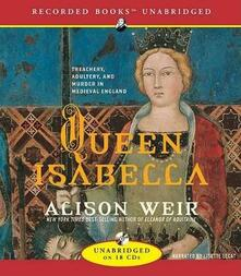 Queen Isabella: Treachery, Adultery, and Murder in Medieval England - Alison Weir - cover