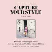 Libro in inglese Capture Your Style: How to Transform Your Instagram Images and Bu: How to Transform Your Instagram Images and Build the Ultimate Platform Aimee Song