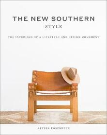 The New Southern Style: The Inspiring Interiors of a Creative Movement - Alyssa Rosenheck - cover