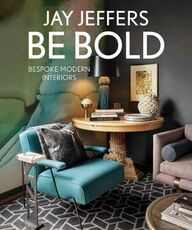Libro in inglese Be Bold: Bespoke Interiors for the Modern Family: Bespoke Interiors for the Modern Family Jay Jeffers