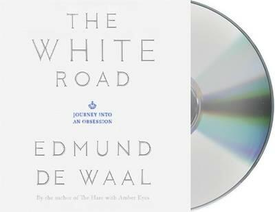 The White Road Journey Into An Obsession Edmund De Waal Libro