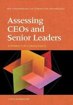 Assessing CEOs and Senior Leaders: A Primer for Consultants