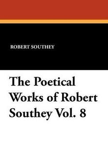 The Poetical Works of Robert Southey Vol. 8 - Robert Southey - cover