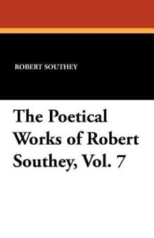 The Poetical Works of Robert Southey, Vol. 7 - Robert Southey - cover