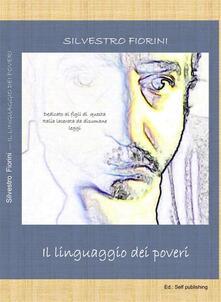 Il Linguaggio dei poveri - Silvestro Fiorini - ebook