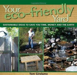 Libro in inglese Your Eco-friendly Yard: Sustainable Ideas to Save You Time, Money and the Earth  - Tom Girolamo