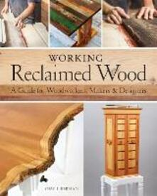Working Reclaimed Wood: A Guide for Woodworkers & Makers - Yoav Liberman - cover