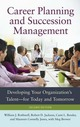 Career Planning and Succession Management: Developing Your Organization's Talent--For Today and Tomorrow, 2nd Edition