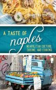 A Taste of Naples: Neapolitan Culture, Cuisine, and Cooking - Marlena Spieler - cover