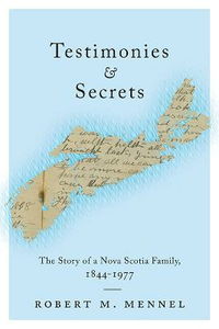 Libro in inglese Testimonies and Secrets: The Story of a Nova Scotia Family, 1844-1977  - Robert M. Mennel