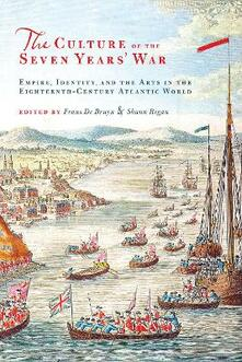 The Culture of the Seven Years' War: Empire, Identity, and the Arts in the Eighteenth-Century Atlantic World - cover