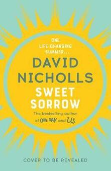 Sweet Sorrow: the new Sunday Times bestseller from the author of ONE DAY - David Nicholls - cover