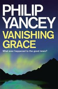 Vanishing Grace: Whatever Happened to the Good News - Philip Yancey - cover