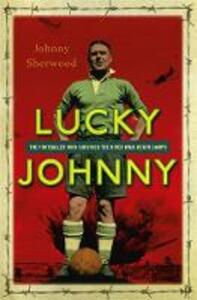Lucky Johnny: The Footballer who Survived the River Kwai Death Camps - Johnny Sherwood - cover