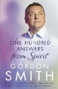 One Hundred Answers from Spirit: Britain's greatest medium's answers the great questions of life and death - Gordon Smith - cover