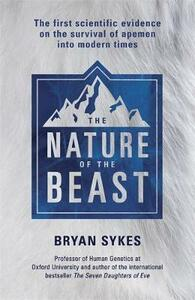 The Nature of the Beast: The first genetic evidence on the survival of apemen, yeti, bigfoot and other mysterious creatures into modern times - Bryan Sykes - cover
