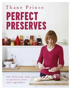 Perfect Preserves: 100 delicious ways to preserve fruit and vegetables - Thane Prince,Thane Prince - cover