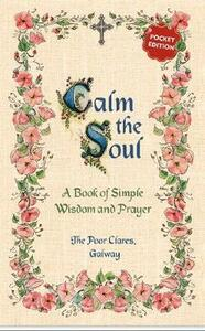 Calm the Soul: A Book of Simple Wisdom and Prayer - The Poor Clares - cover