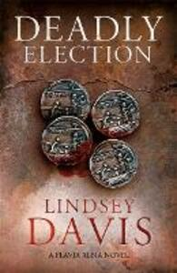 Deadly Election: Flavia Albia 3 (Falco: The New Generation) - Lindsey Davis - cover