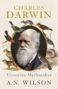 Charles Darwin: Victorian Mythmaker - A. N. Wilson - cover