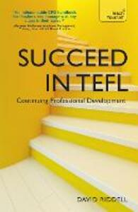 Succeed in TEFL - Continuing Professional Development: Teaching English as a Foreign Language with Teach Yourself - David Riddell - cover