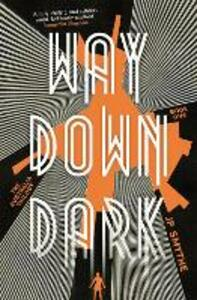Way Down Dark: Australia Book 1 - James P. Smythe - cover