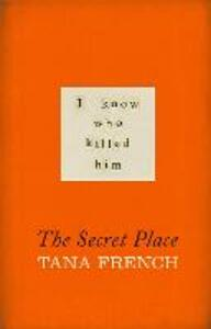 The Secret Place - Tana French - cover