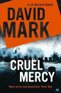 Cruel Mercy: The 6th DS McAvoy Novel from the Richard & Judy bestselling author - David Mark - cover