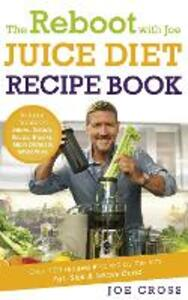 The Reboot with Joe Juice Diet Recipe Book: Over 100 recipes inspired by the film 'Fat, Sick & Nearly Dead' - Joe Cross - cover