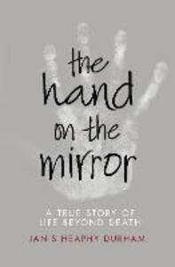 The Hand on the Mirror: Life Beyond Death - Janis Heaphy Durham - cover