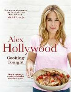 Alex Hollywood: Cooking Tonight: Simple recipes to put the joy back into weekday suppers - Alex Hollywood - cover