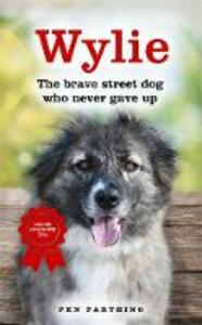 Wylie: The Brave Street Dog Who Never Gave Up - Pen Farthing - cover